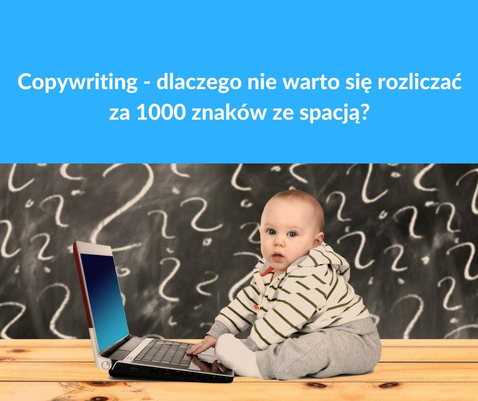 Copywriting – dlaczego nie warto się rozliczać za 1000 znaków ze spacją?